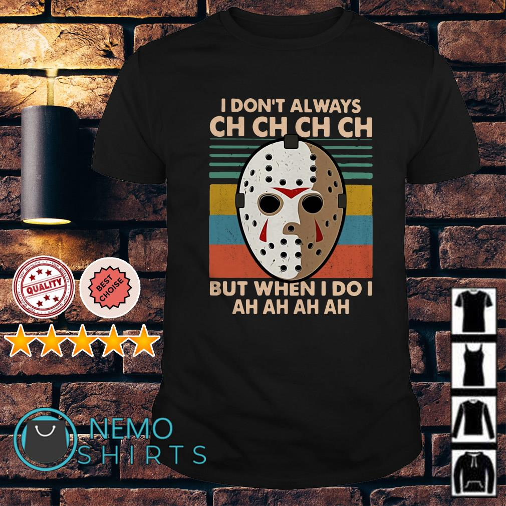 Jason Voorhees I don't always ch ch but when I do I ah ah vintage shirt