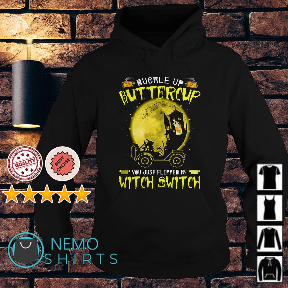 Jeep buckle up buttercup you just flipped my Witch switch Hoodie