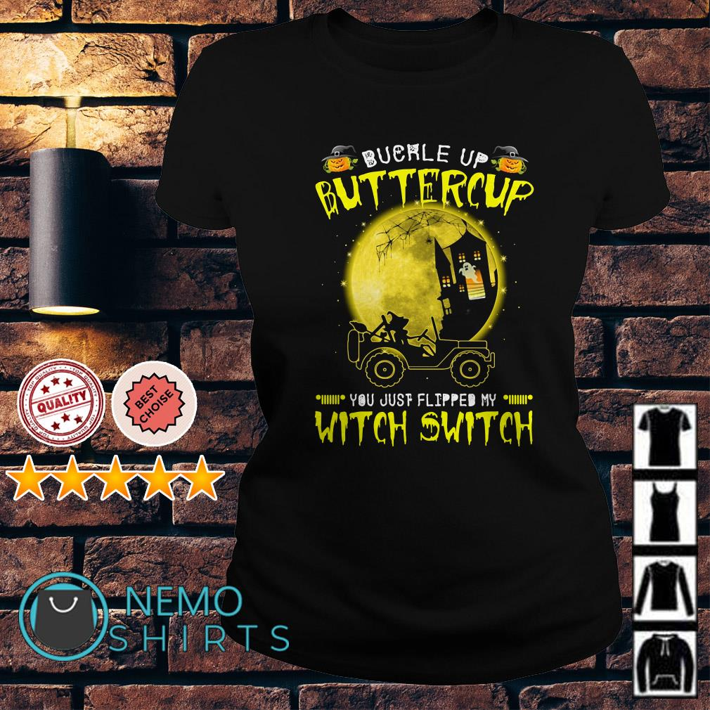 Jeep buckle up buttercup you just flipped my Witch switch Ladies Tee
