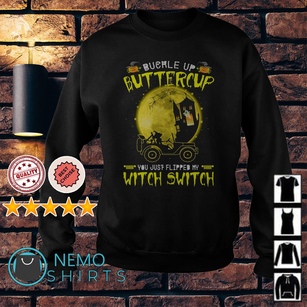 Jeep buckle up buttercup you just flipped my Witch switch Sweater