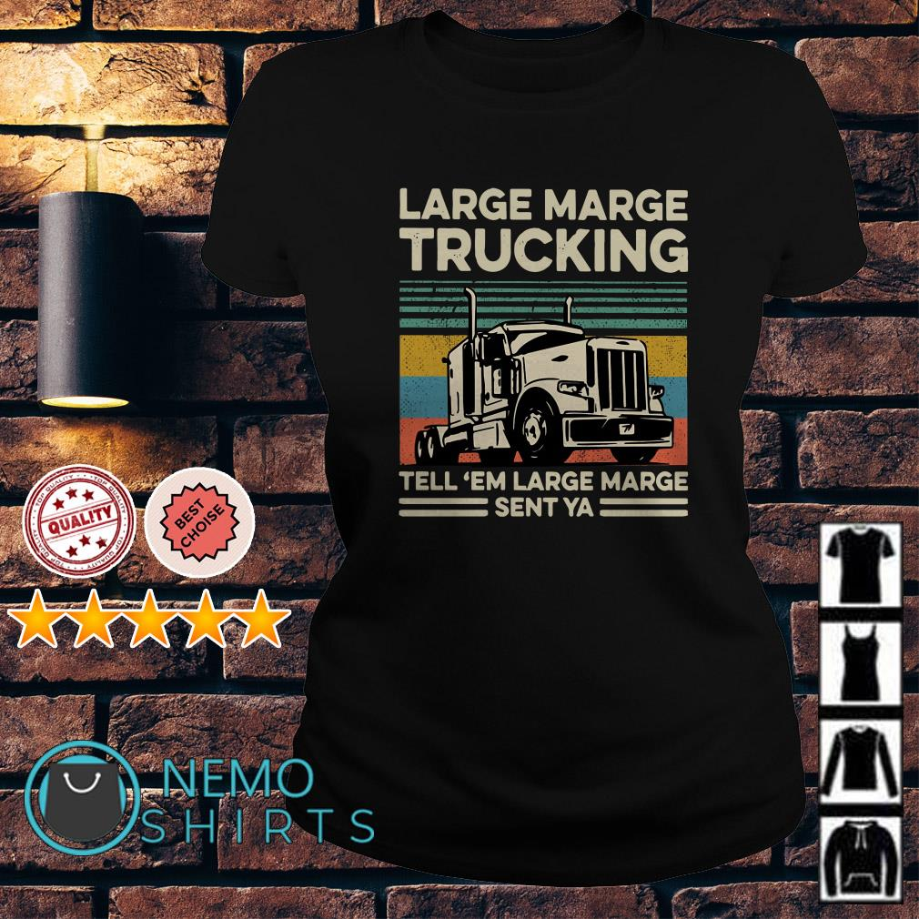 Large marge trucking tell em large marge sent ya vintage Ladies tee