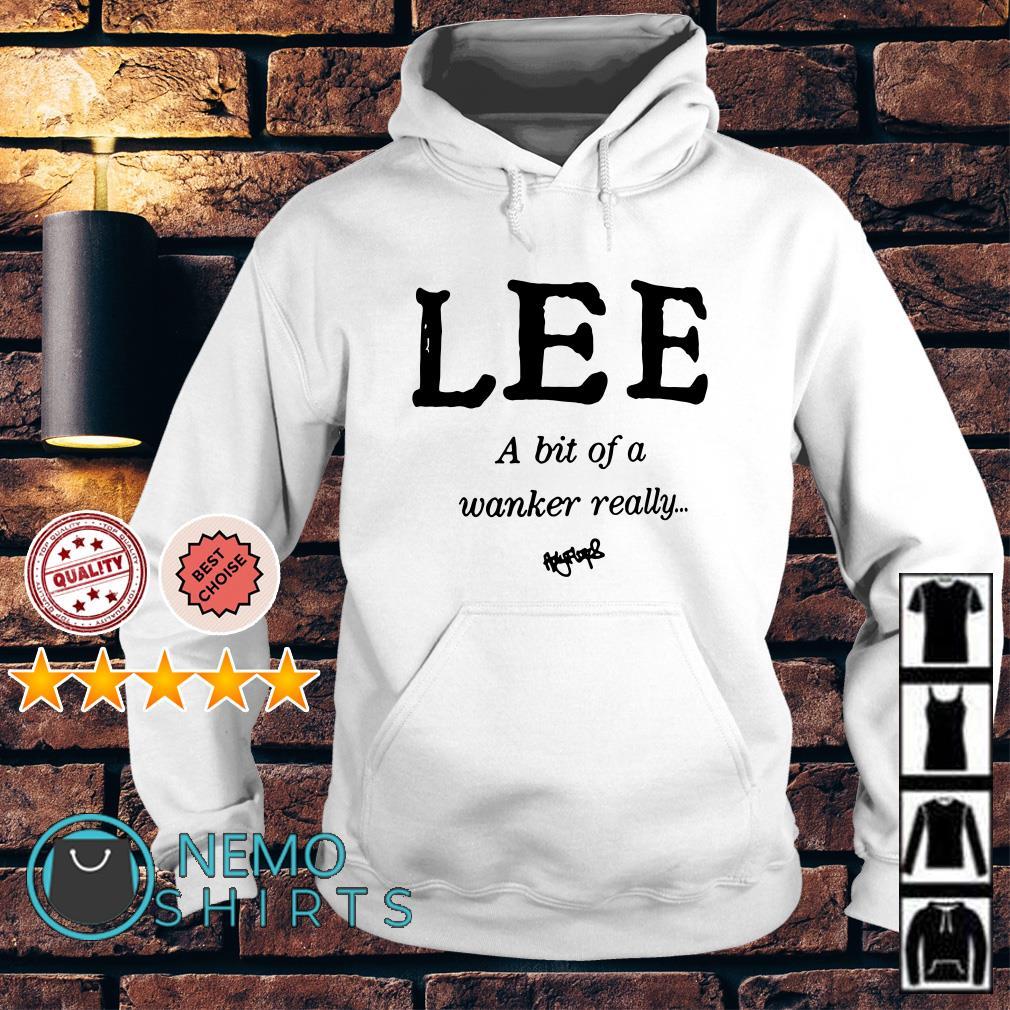 Lee a bit of a wanker really Hoodie