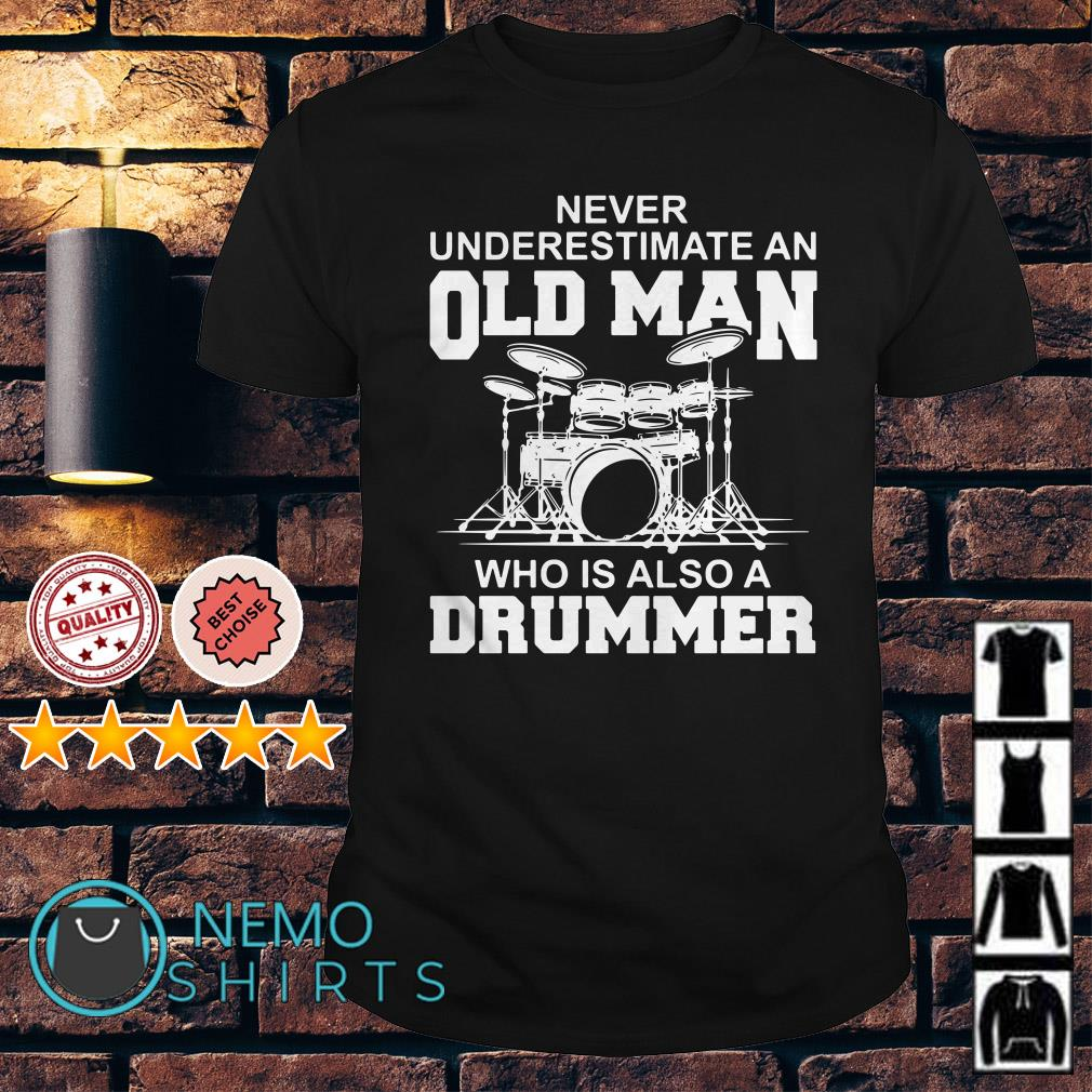 Never underestimate an old man who is also a drummer shirt