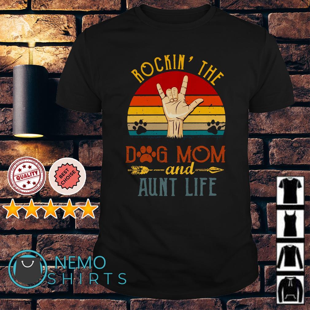 Rockin the dog mom and aunt life vintage shirt