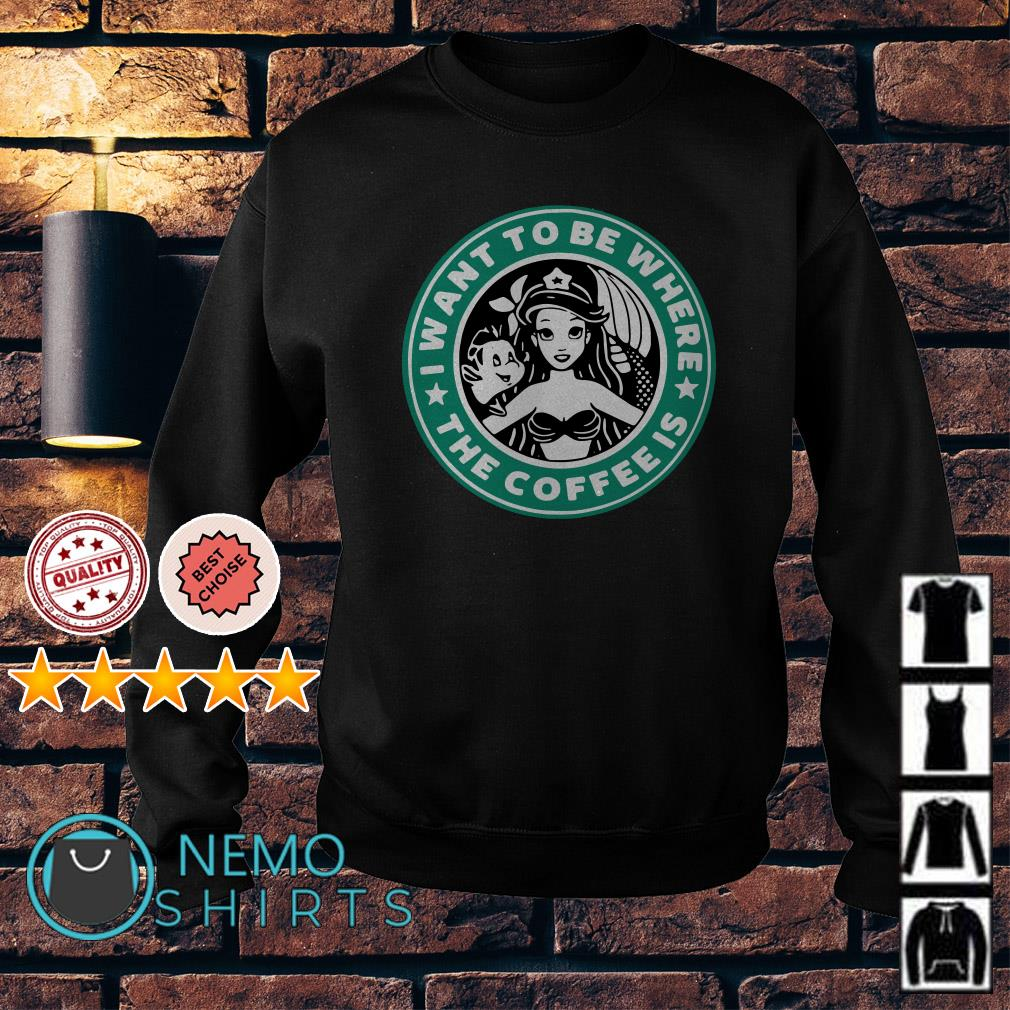Starbuck I want to be where the Coffee is Ariel Sweater