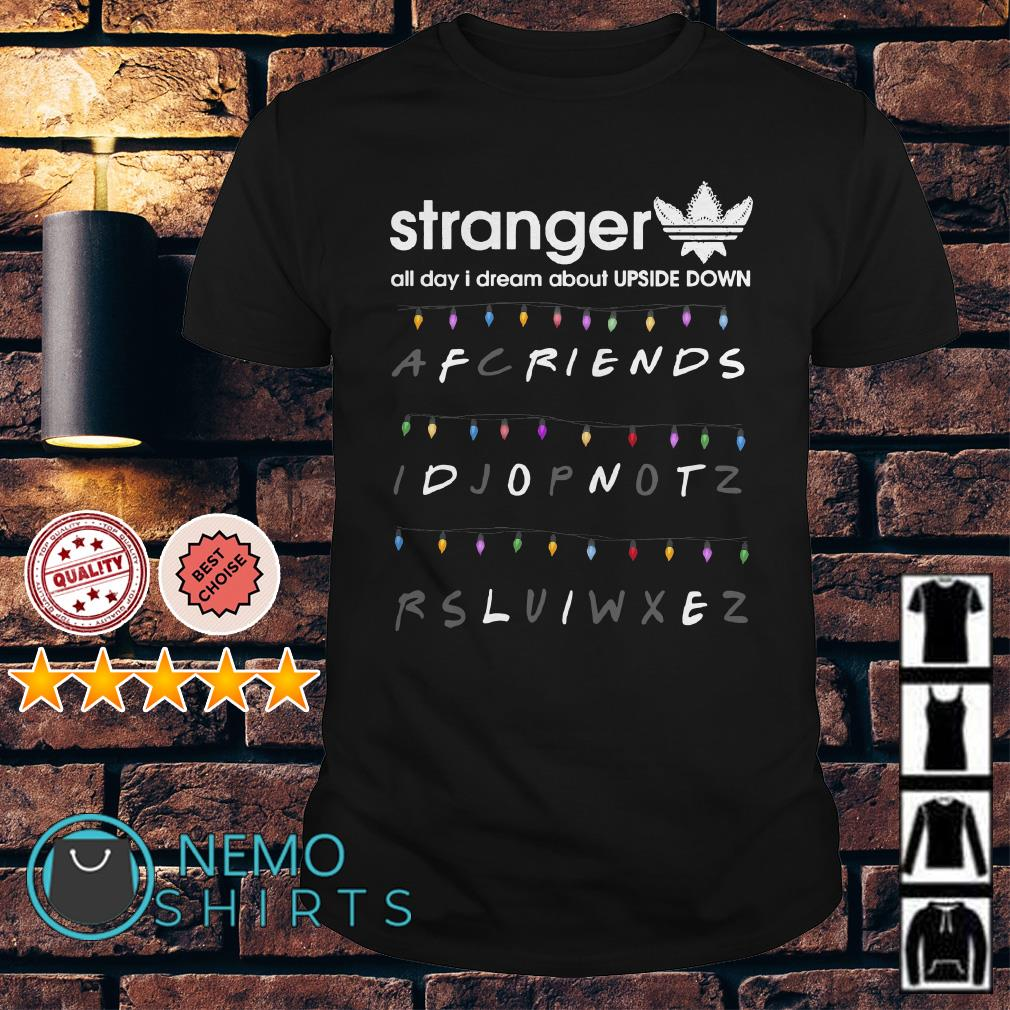 Stranger all day I dream about upside down Alphabet Wall shirt