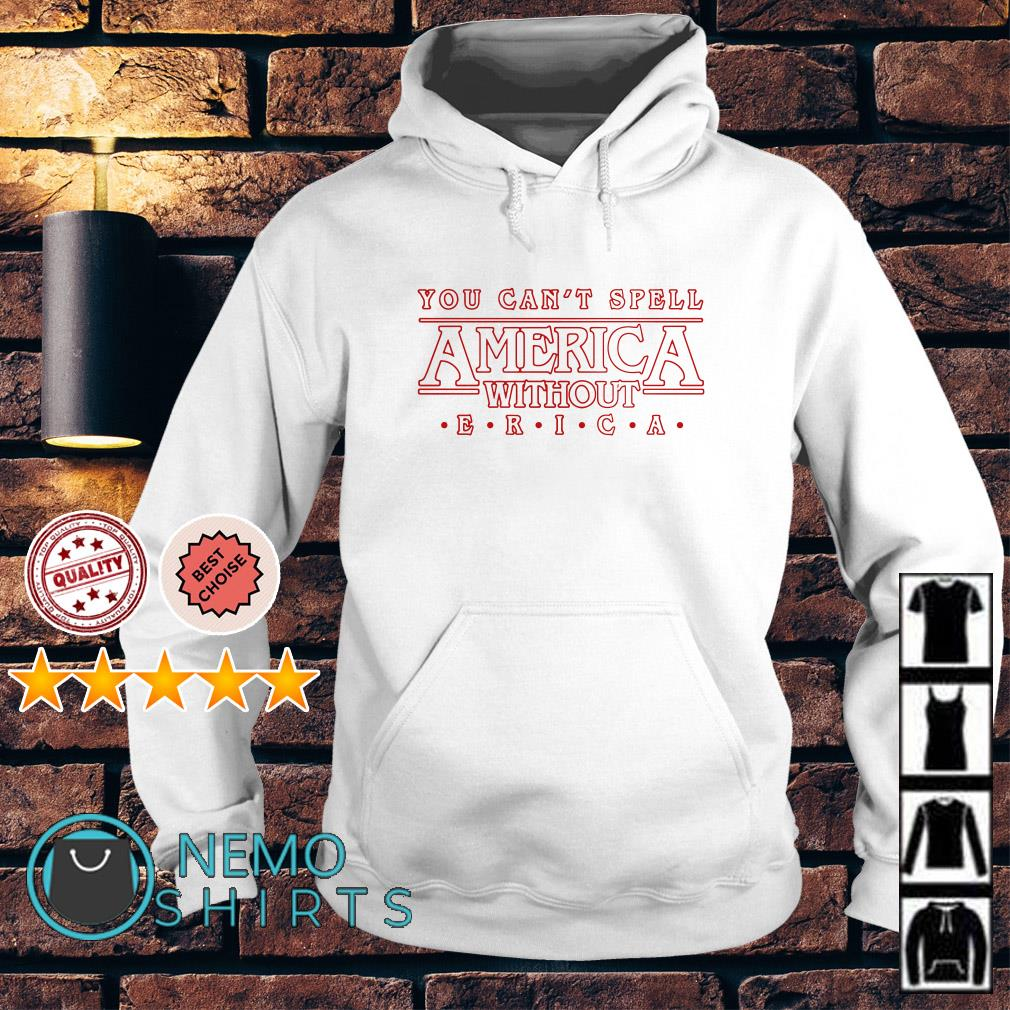Stranger Things you can't spell America without Erica Hoodie