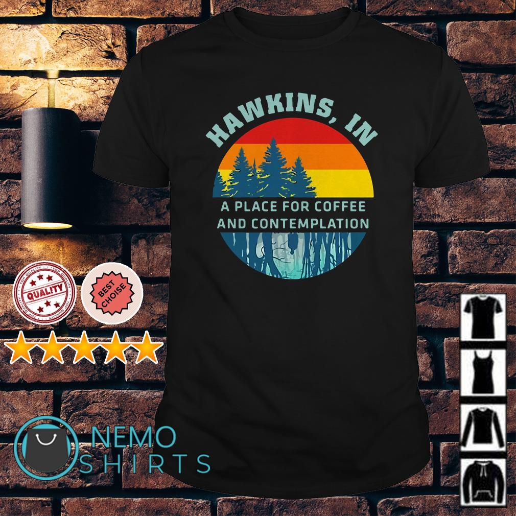 Stranger Things Hawkins in a place for coffee and contemplation shirt