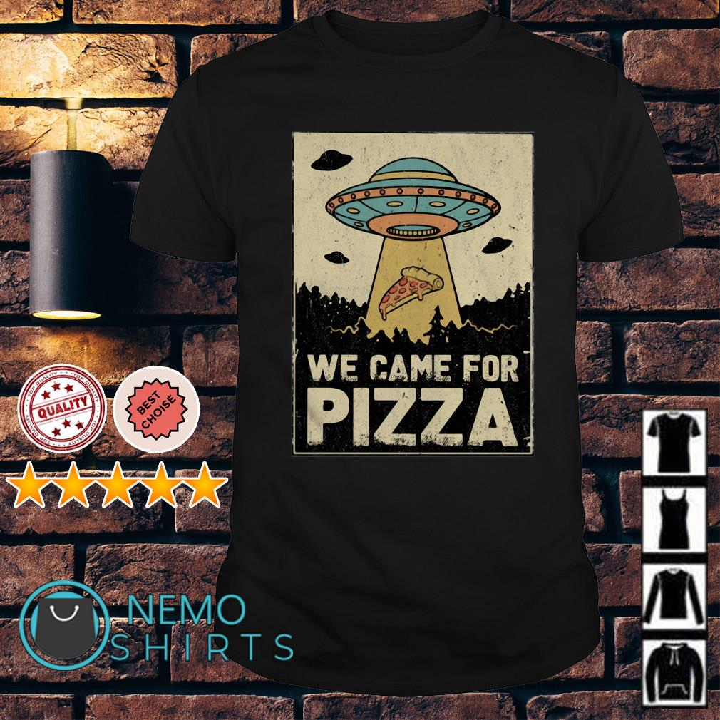 UFO we came for pizza shirt