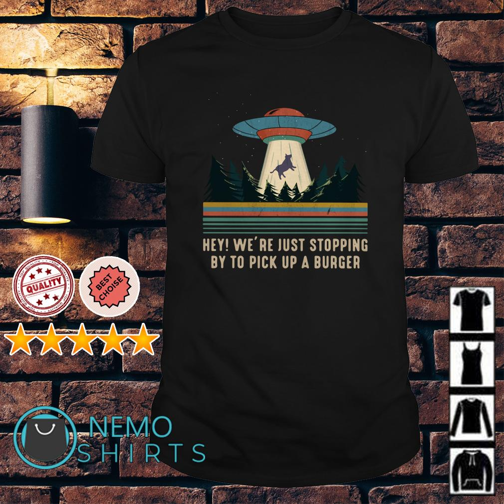 UFO hey we're just stopping by to pick up a burger vintage shirt