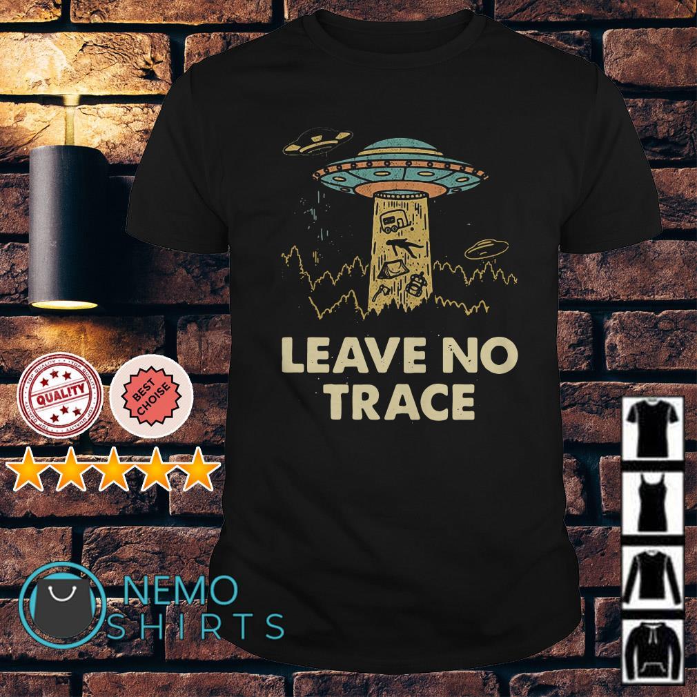 UFO leave no trace shirt
