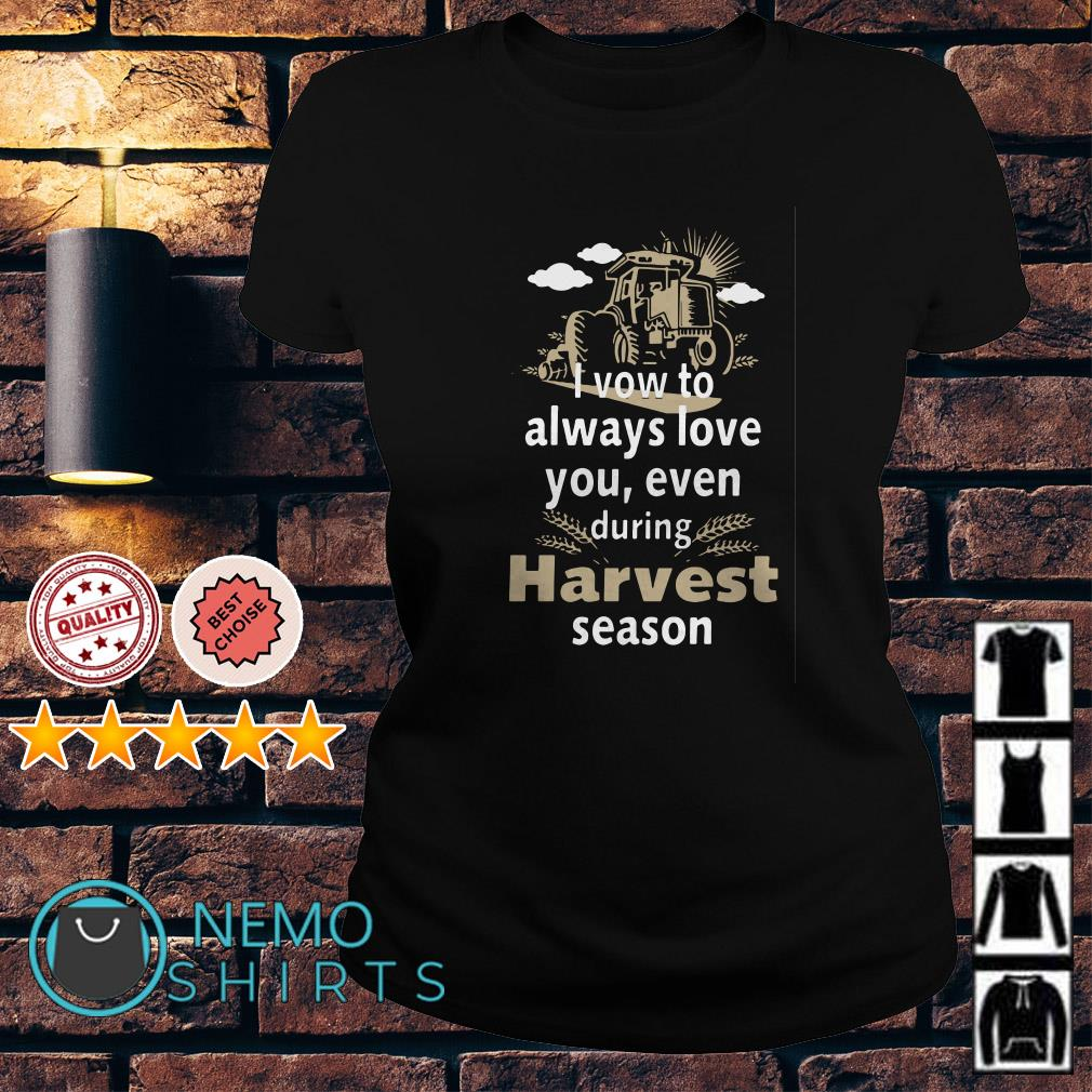 I vow to always love you even during Harvest season Ladies tee