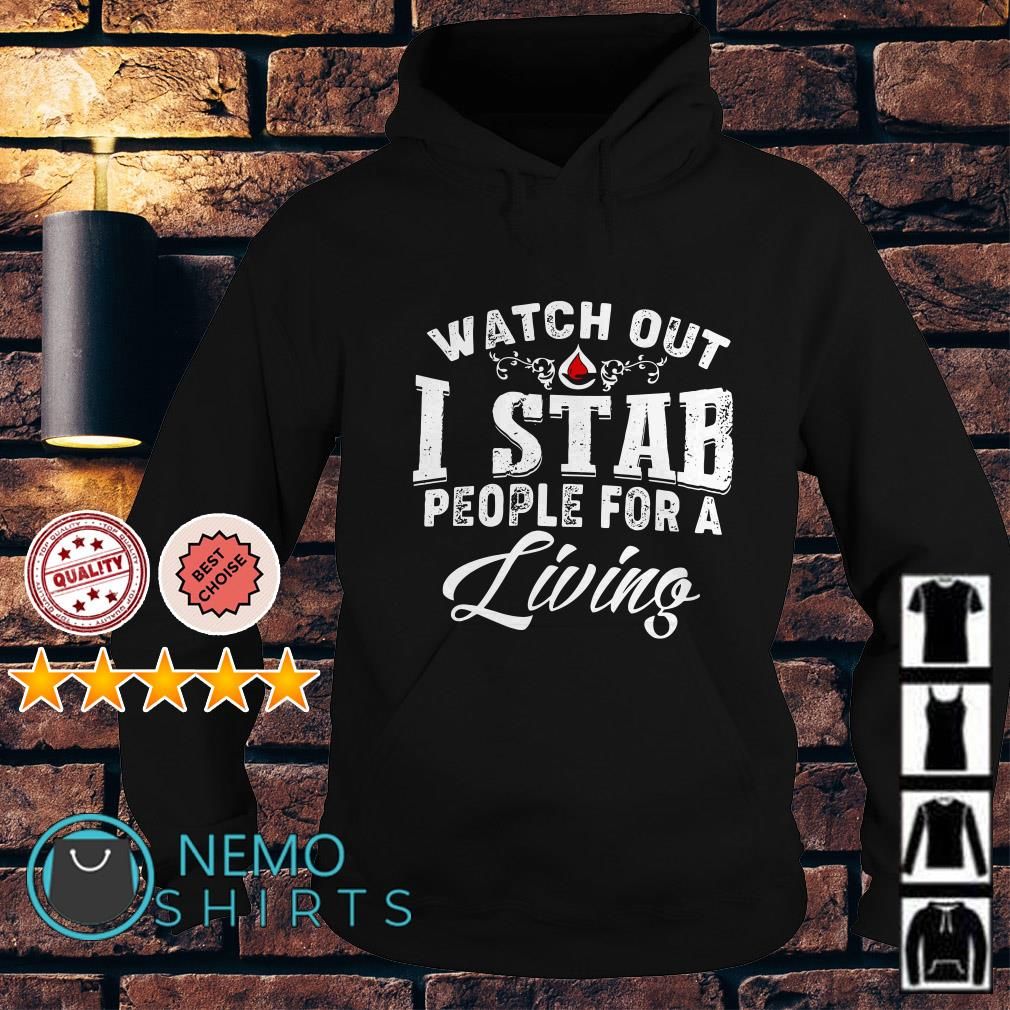 Watch out I stab people for a living Hoodie
