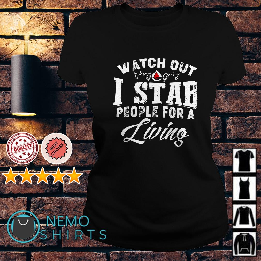 Watch out I stab people for a living Ladies Tee