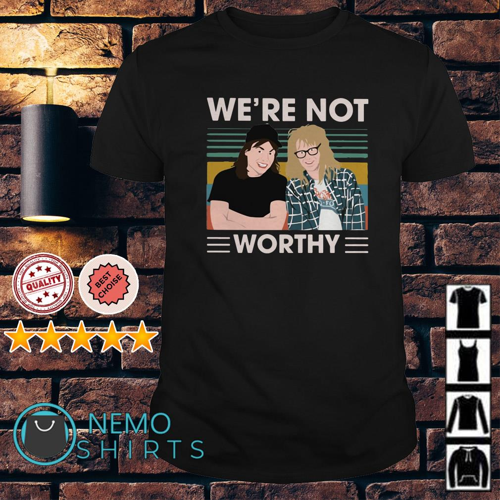 Wayne's World We're not worthy vintage shirt
