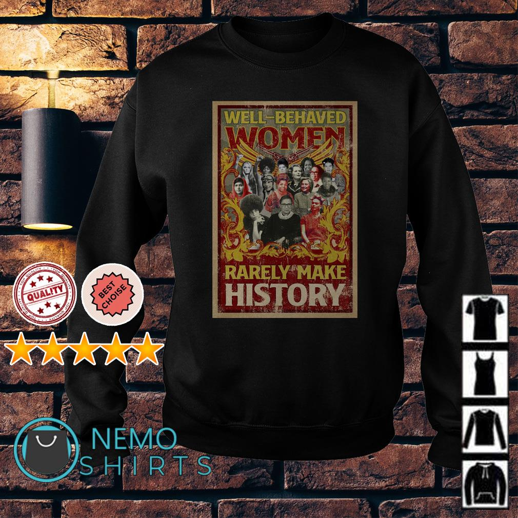 Well behaved women rarely make history Sweater
