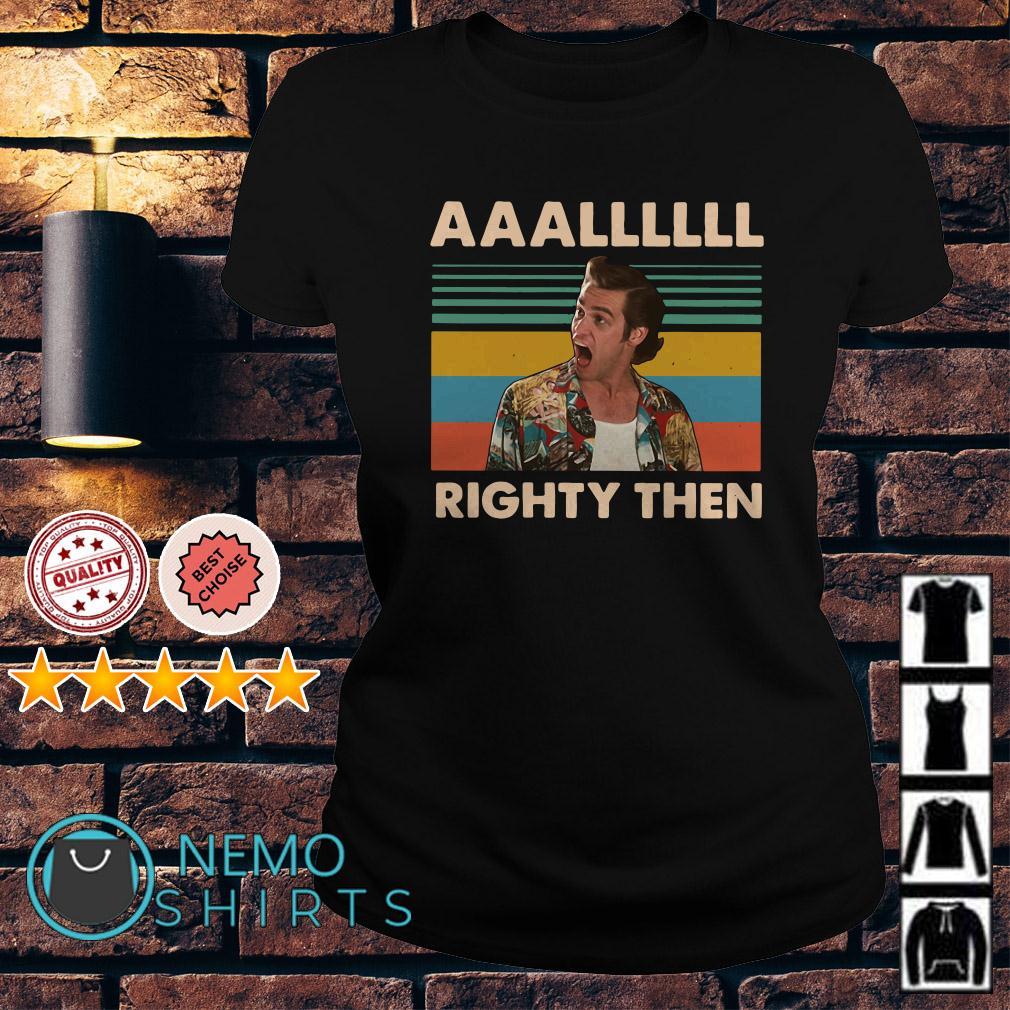 Ace Ventura Aaalllll righty then retro Ladies tee