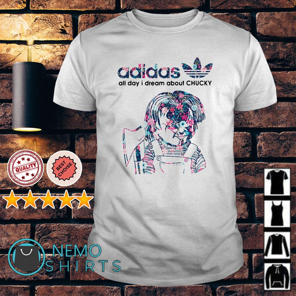 Adidas all day I dream about Chucky shirt