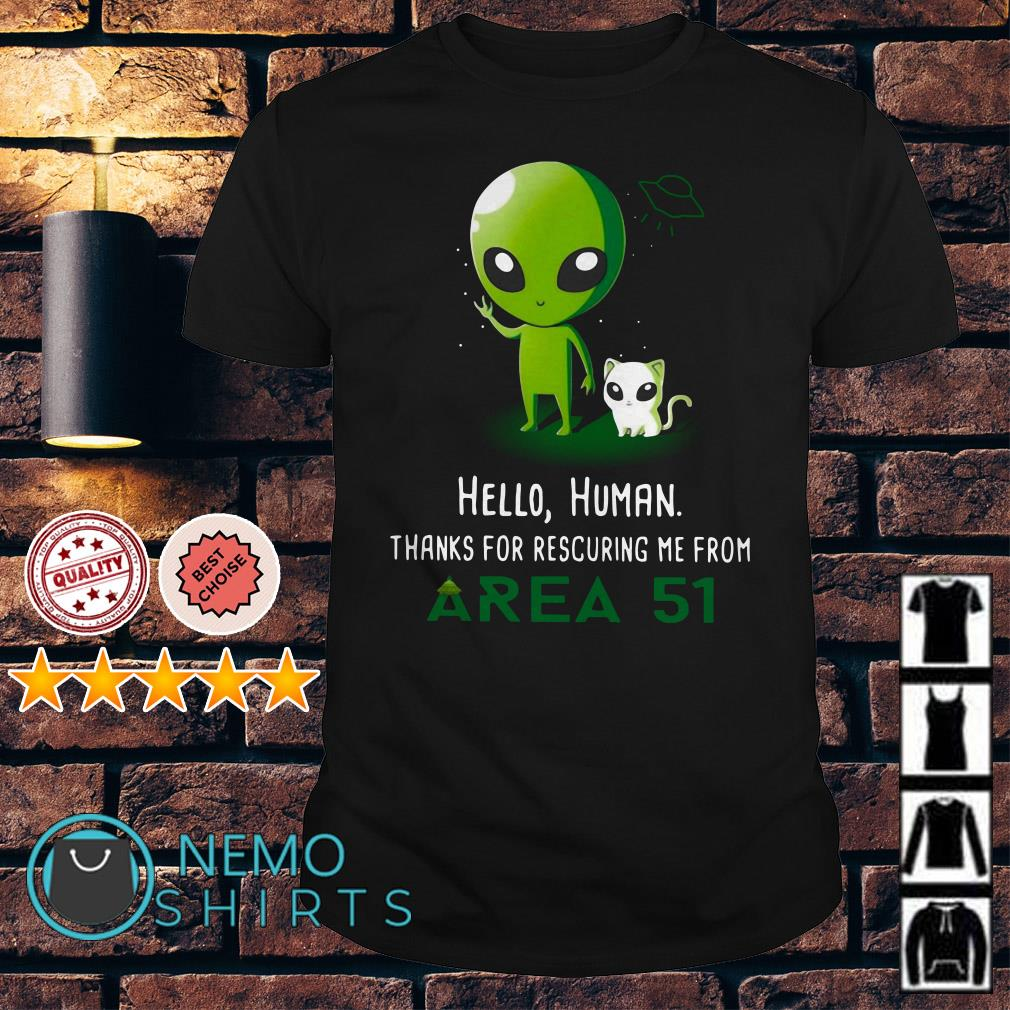Alien hello human thanks for rescuring me from Area 51 shirt