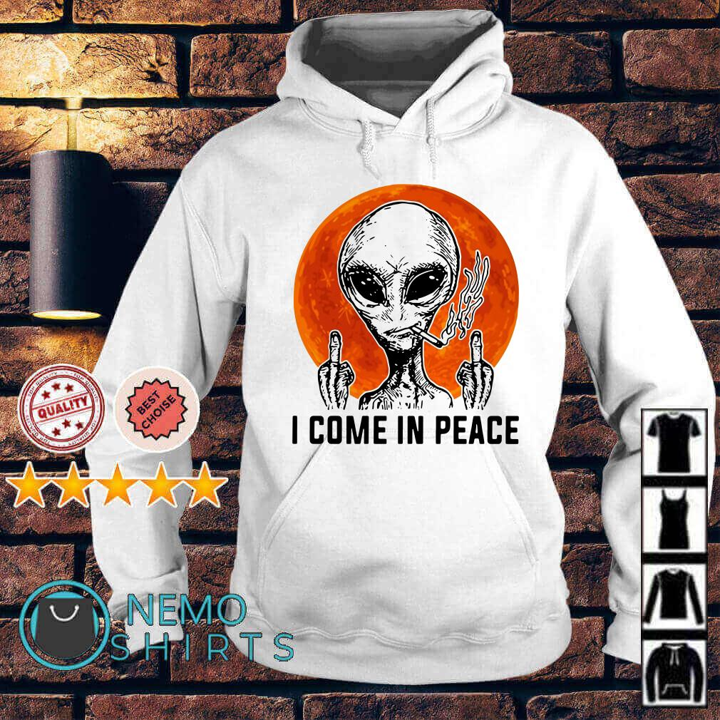 Alien smoke fuck I come in peace Hoodie