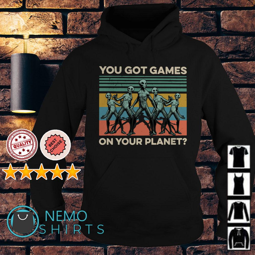 Aliens you got games on your planet vintage Hoodie