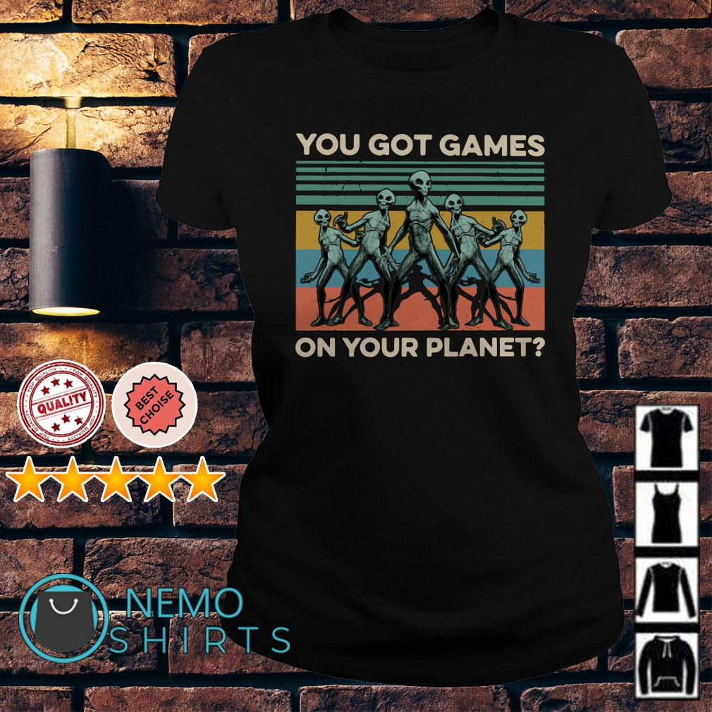 Aliens you got games on your planet vintage Ladies tee