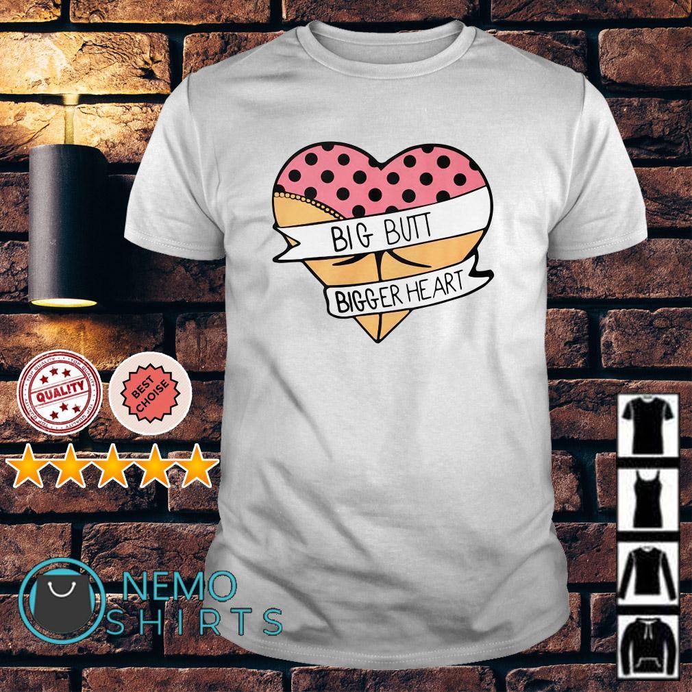 Big butt bigger heart shirt