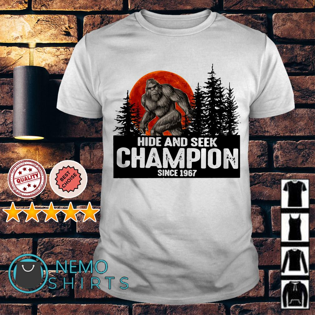 Bigfoot hide and seek champion since 1967 shirt