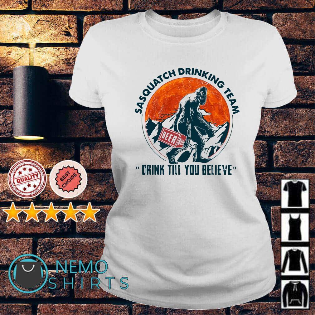 Bigfoot sasquatch drinking team drink till you believe Ladies tee