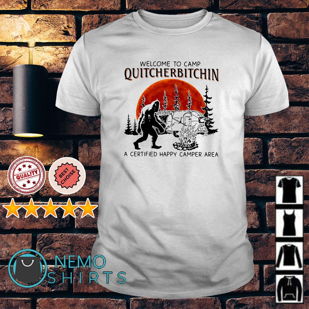 Bigfoot welcome to camp quitcherbitchin a certified happy camper Area shirt