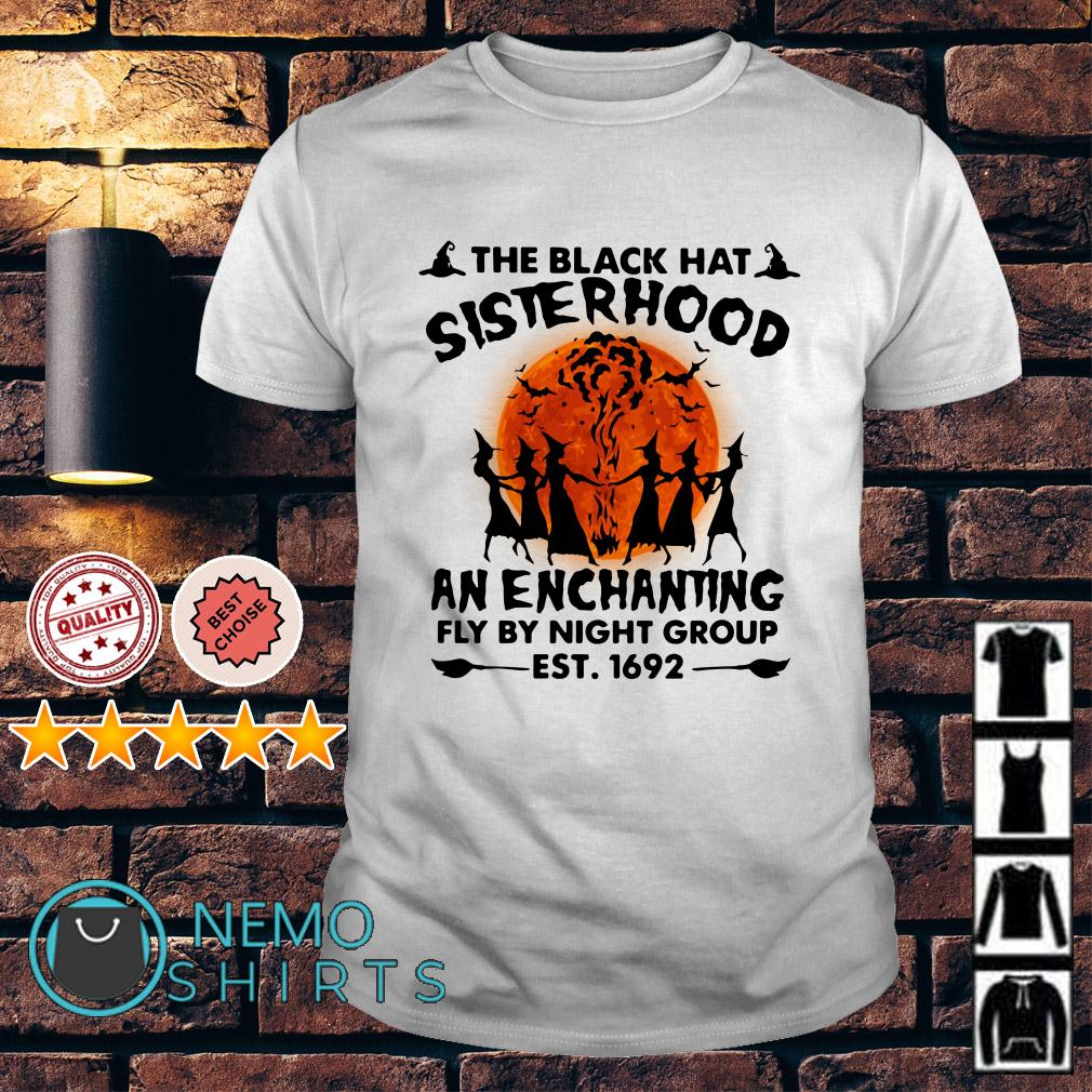 The black hey sisterhood an enchanting fly by night group est 1692 shirt