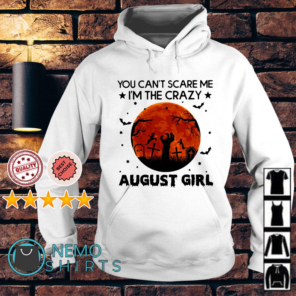 You can't scare me I'm the crazy August Girl Hoodie
