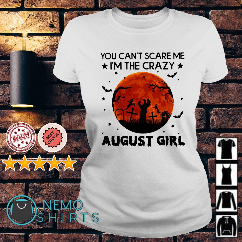You can't scare me I'm the crazy August Girl Ladies tee