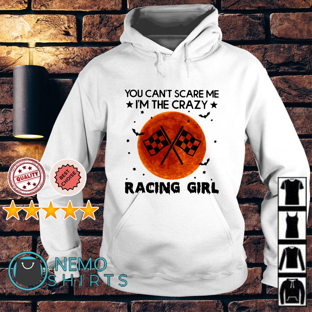 You can't scare me I'm the crazy racing girl Hoodie
