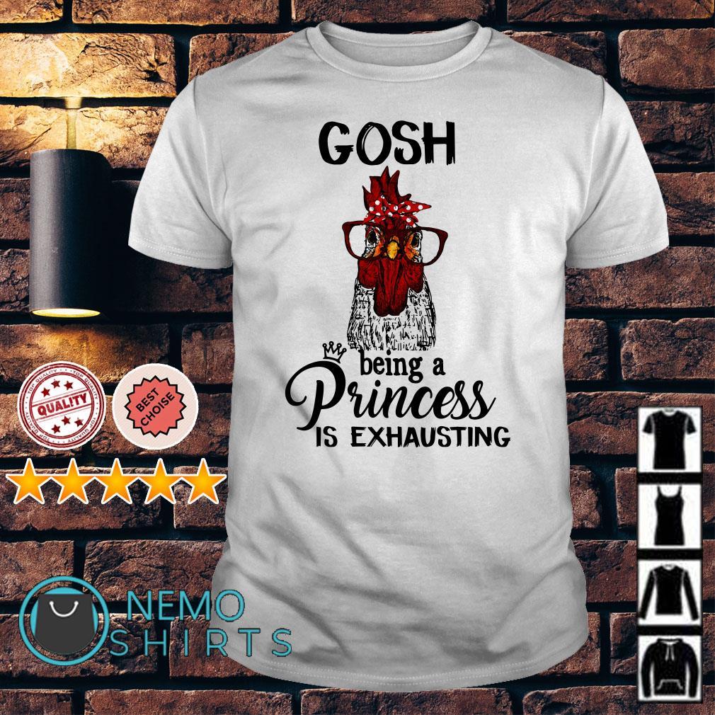 Chicken Hei Hei Gosh being a princess is exhausting shirt