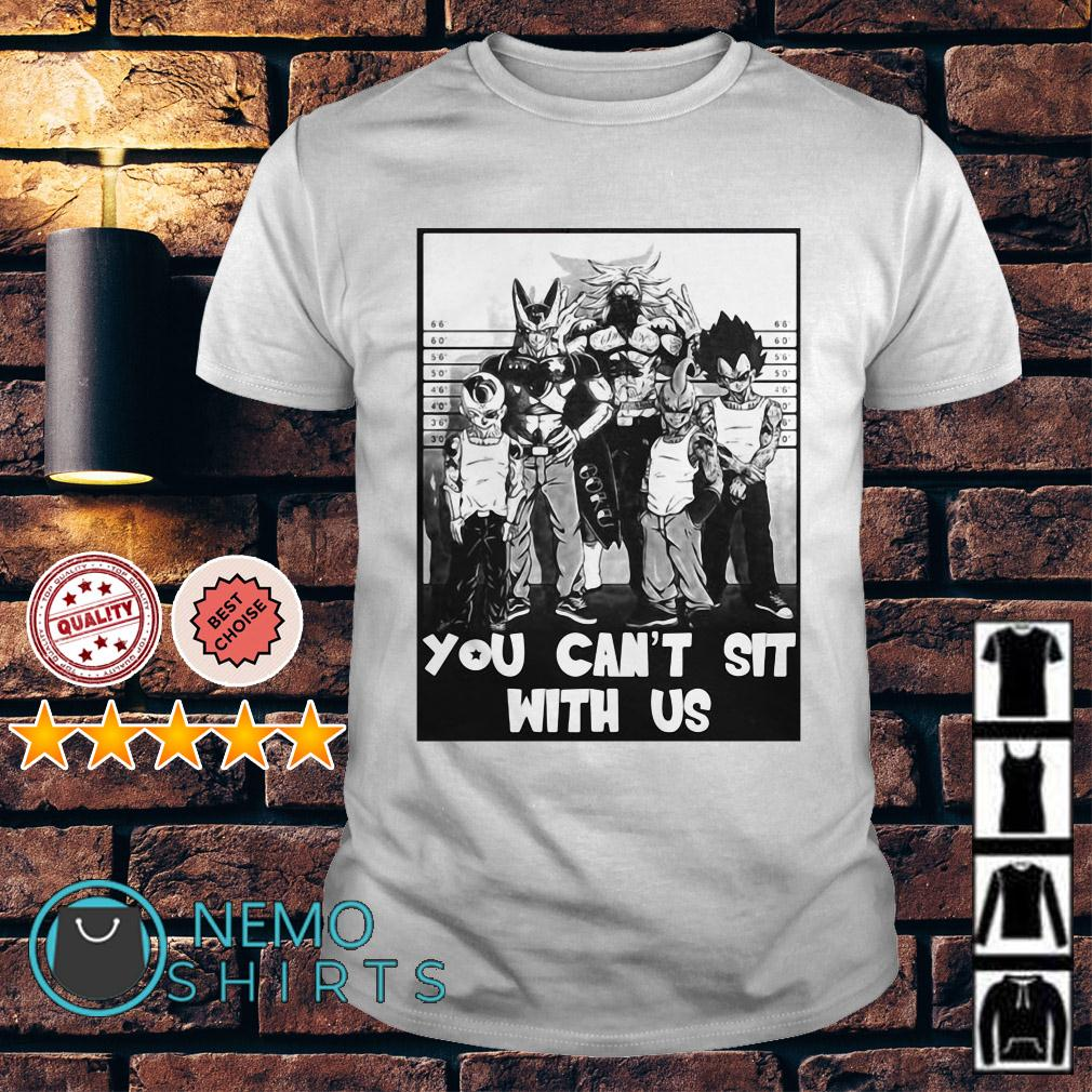 Dragon Ball you can't sit with us shirt