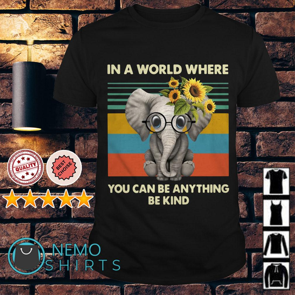 Elephant in a world where you can be anything be kind vintage shirt