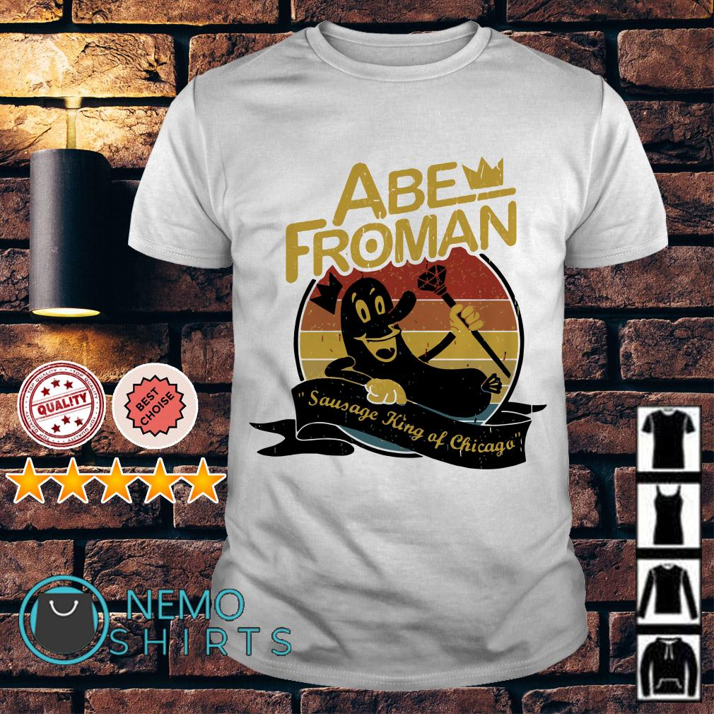 Ferris Bueller Abe Froman sausage king of Chicago shirt