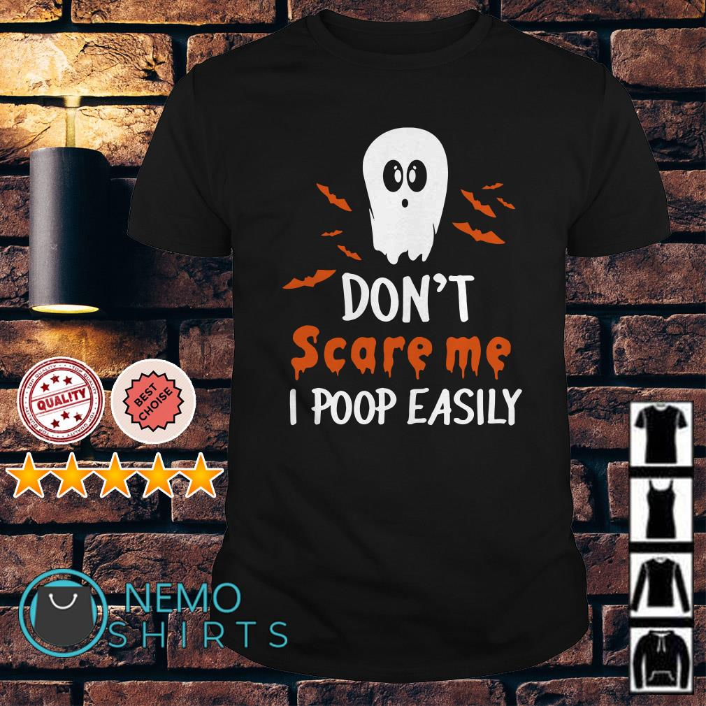Ghost don't scare me I poop easily shirt