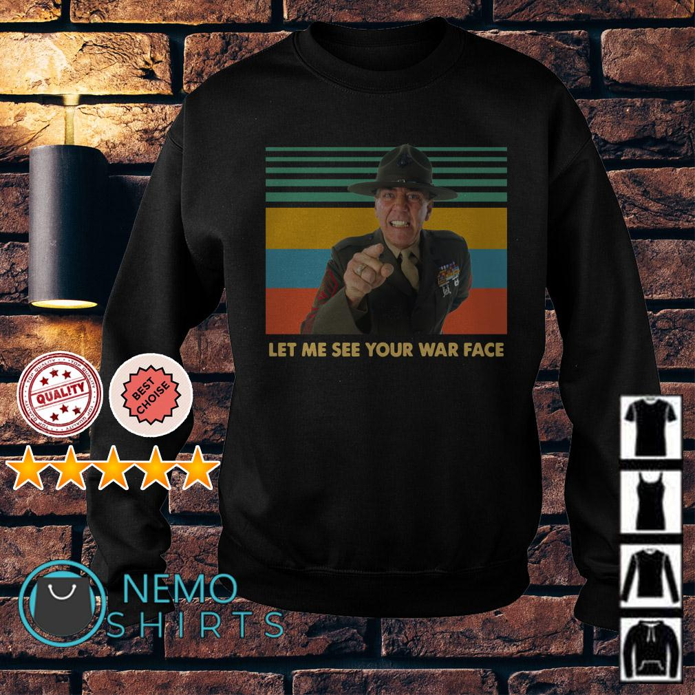 Gny. Sgt. Hartman Let me see your war face Full Metal Jacket retro Sweater