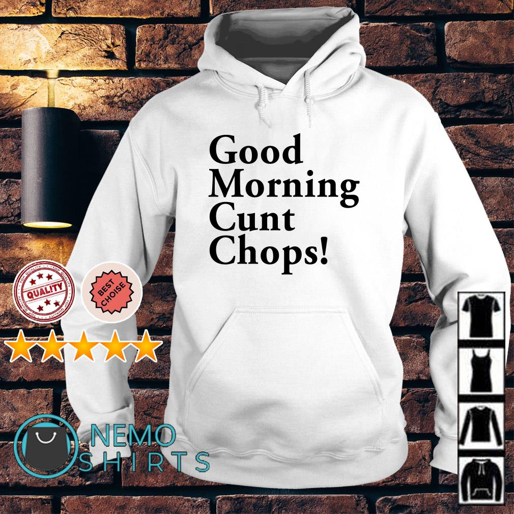 Good morning cunt chops Hoodie