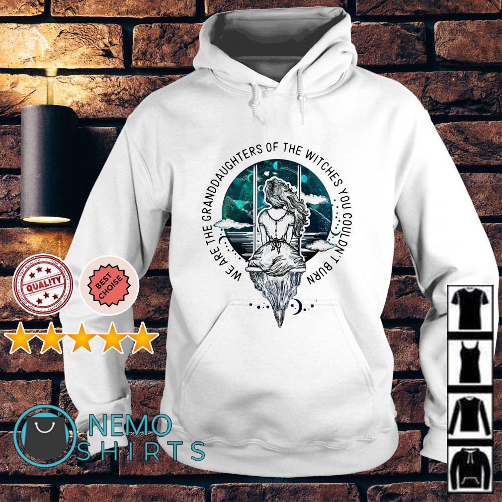 We are the granddaughter of the witches you couldn't burn Hoodie