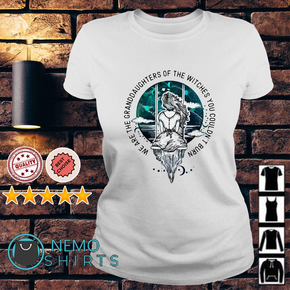 We are the granddaughter of the witches you couldn't burn Ladies tee