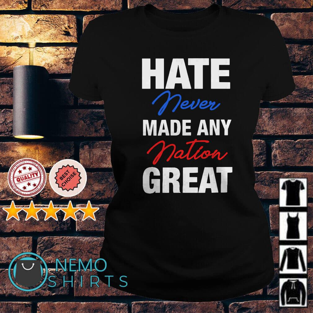 Hate never made any nation great Ladies tee