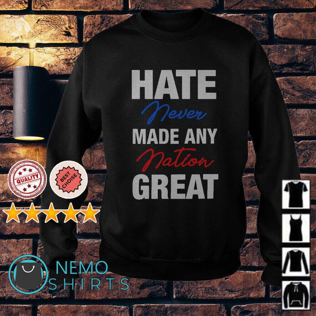 Hate never made any nation great Sweater