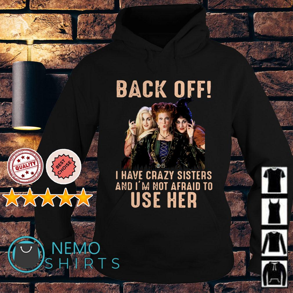 Hocus Pocus back off I have crazy sisters and I'm not afraid to use her Hoodie