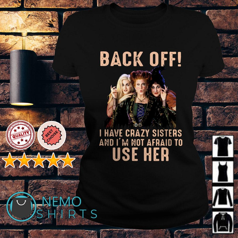 Hocus Pocus back off I have crazy sisters and I'm not afraid to use her Ladies tee