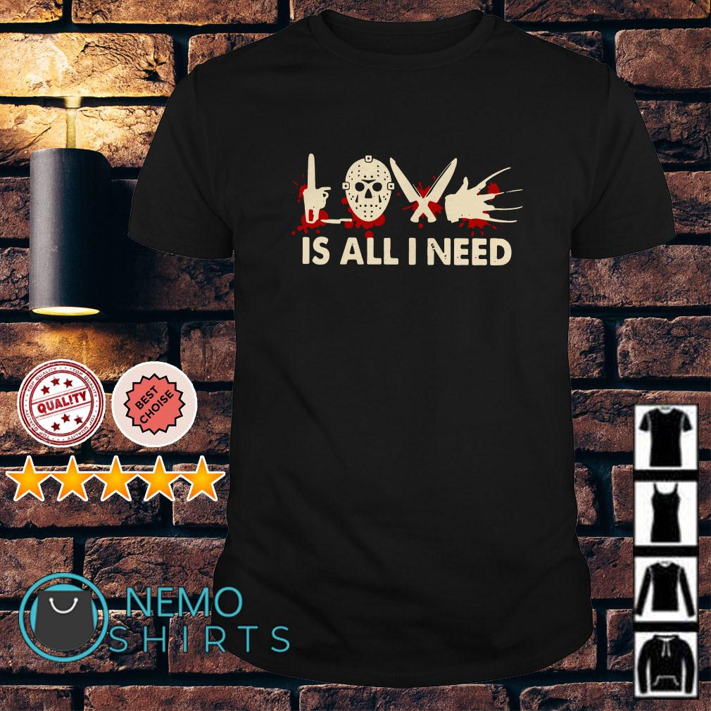 Horror things love is all I need shirt