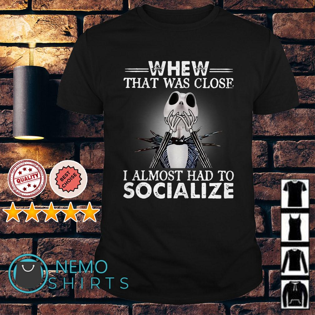 Jack Skellington whew that was close I almost had to socialize shirt