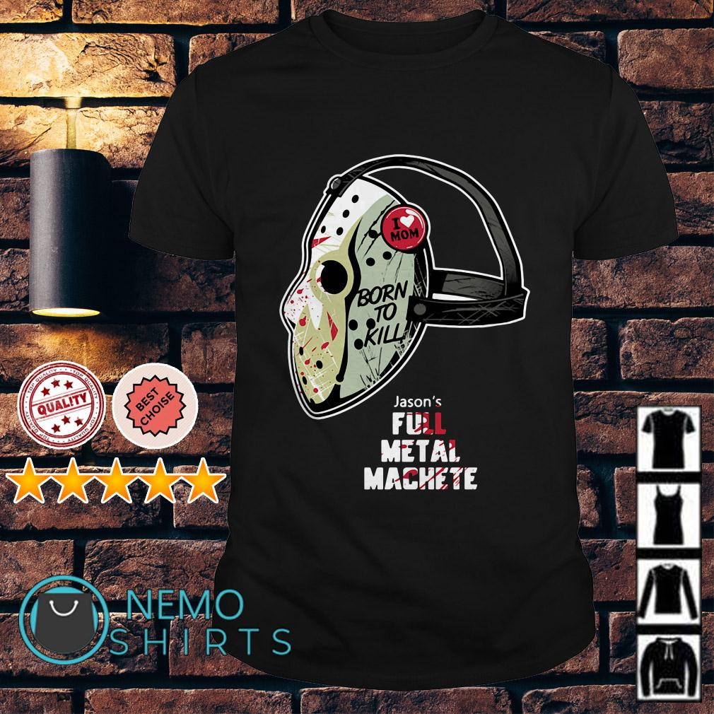 Jason Voorhees I love Mom born to kill shirt